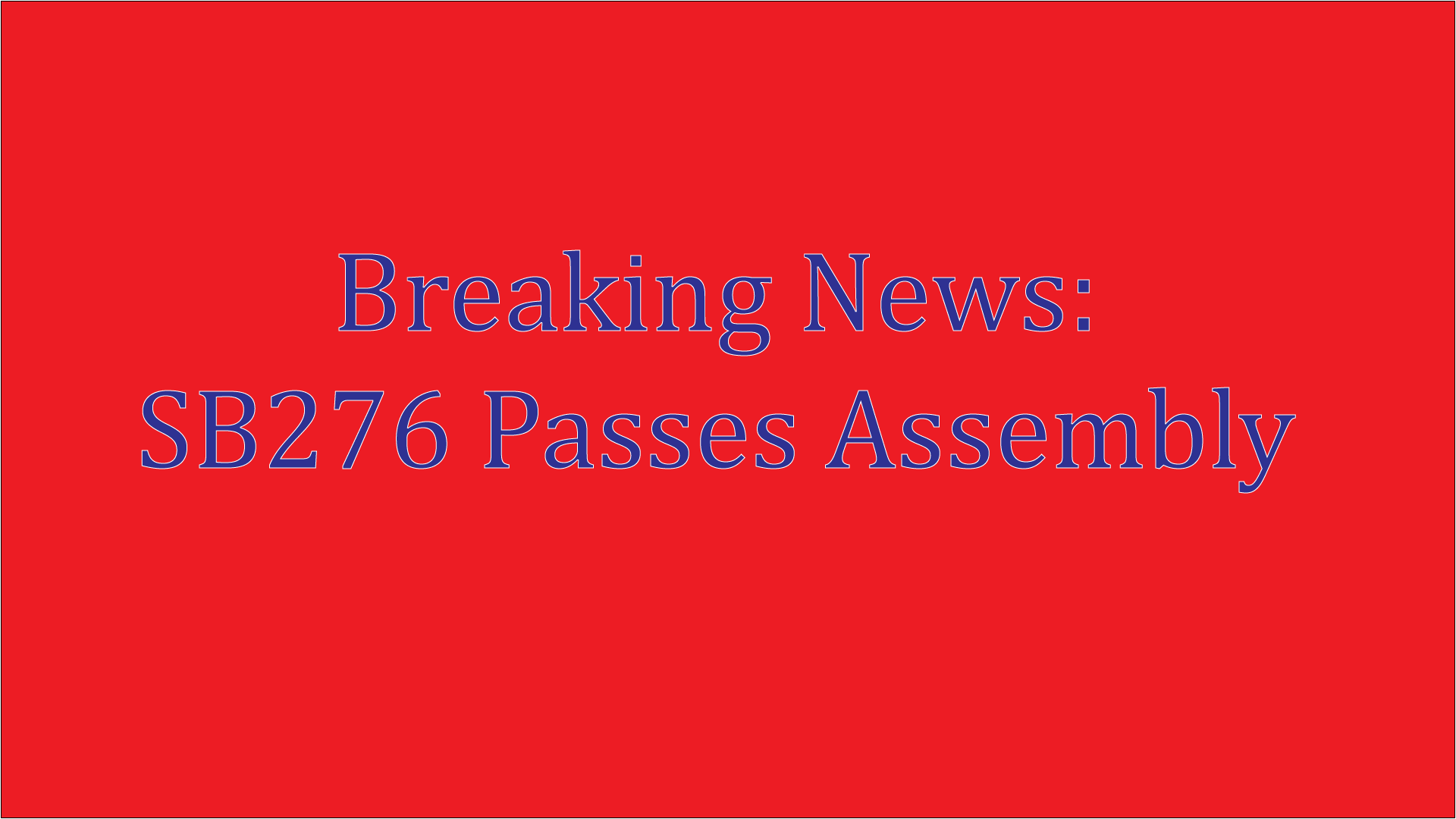 Breaking News: SB276 Passes California Assembly, Moves To Senate Floor